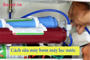 cách sửa máy bơm máy lọc nước