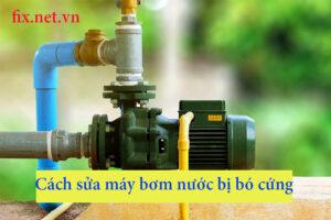 cách sửa máy bơm nước bị bó cứng