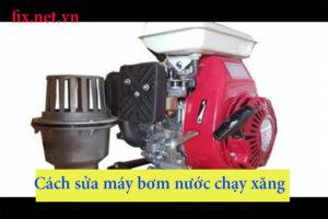 cách sửa máy bơm nước chạy xăng