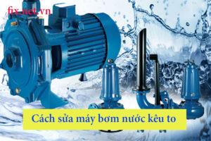 cách sửa máy bơm nước kêu to