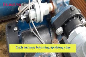 cách sửa máy bơm tăng áp không chạy