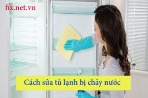 cách sửa tủ lạnh bị chảy nước