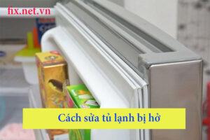 cách sửa tủ lạnh bị hở