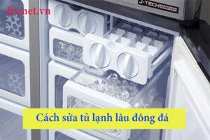 cách sửa tủ lạnh lâu đông đá
