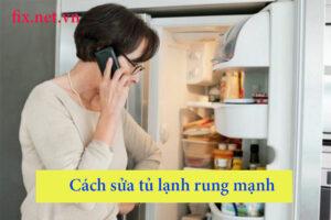 cách sửa tủ lạnh rung mạnh