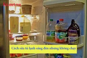 cách sửa tủ lạnh có đèn nhưng không chạy